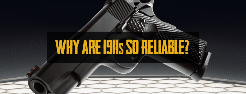 Why Are 1911s So Reliable